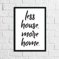 Less House More Home Simple Home Wall Decor Print