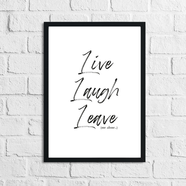Live Laugh Leave Inspirational Funny Wall Decor Quote Print