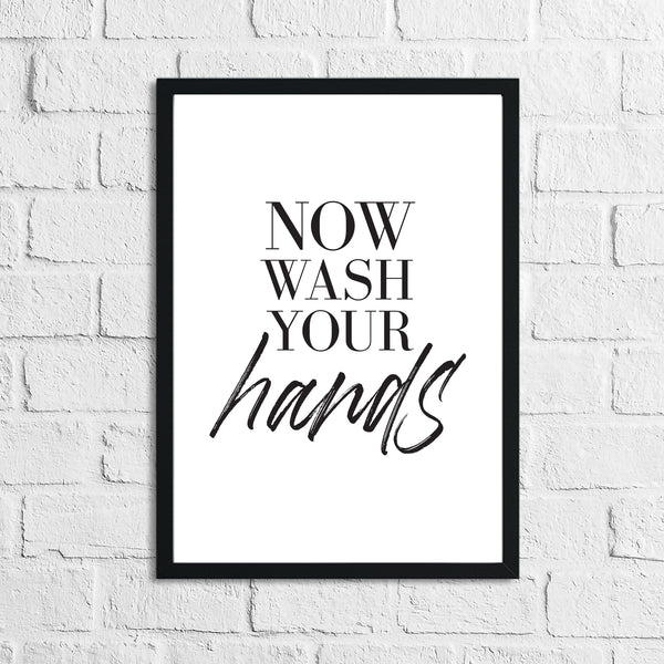 Now Wash Your Hands Bathroom Wall Decor Print