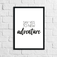 Say Yes To New Adventure Inspirational Wall Decor Quote Print