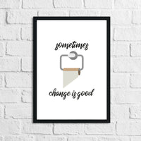 Sometimes Change Is Good Toilet Funny Humorous Bathroom Wall Decor Print