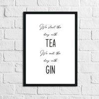 Start The Day With Tea End The Day With Gin Alcohol Wall Decor Print