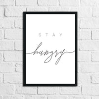Stay Hungry Kitchen Simple Wall Decor Print
