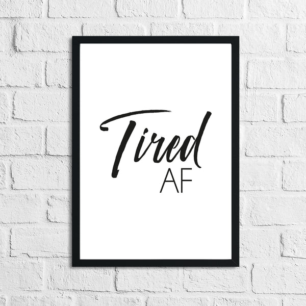 Tired AF Simple Bedroom Wall Decor Print