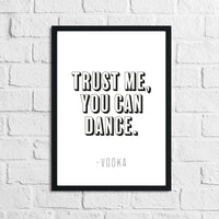 Trust Me You Can Dance Vodka Funny Alcohol Kitchen Wall Decor Print