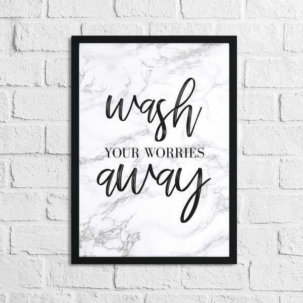 Wash Your Worries Away Marble Bathroom Wall Decor Print (With Or Without Marble)