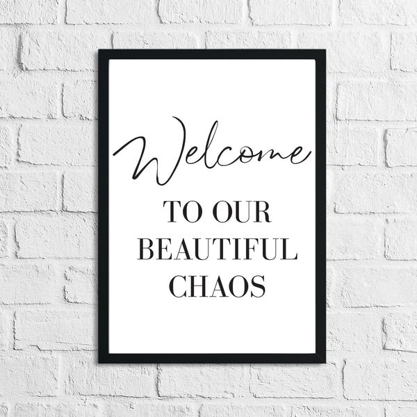 Welcome To Our Beautiful Chaos Home Simple Home Wall Decor Print