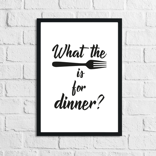 What The Fork Is For Dinner Kitchen Funny Simple Wall Decor Print