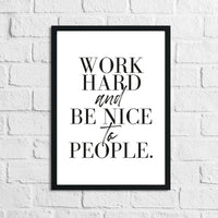 Work Hard And Be Nice To People Inspirational Simple Wall Home Decor Print