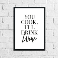 You Cook, I'll Drink Wine Alcohol Kitchen Wall Decor Print