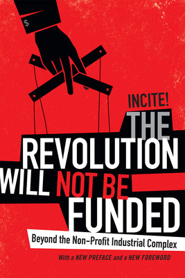 The revolution will not be funded. Beyond the non-profit industrial complex.