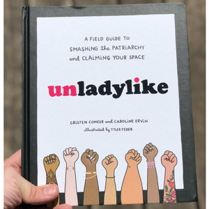 Unladylike: A Field Guide to Smashing the Patriarchy