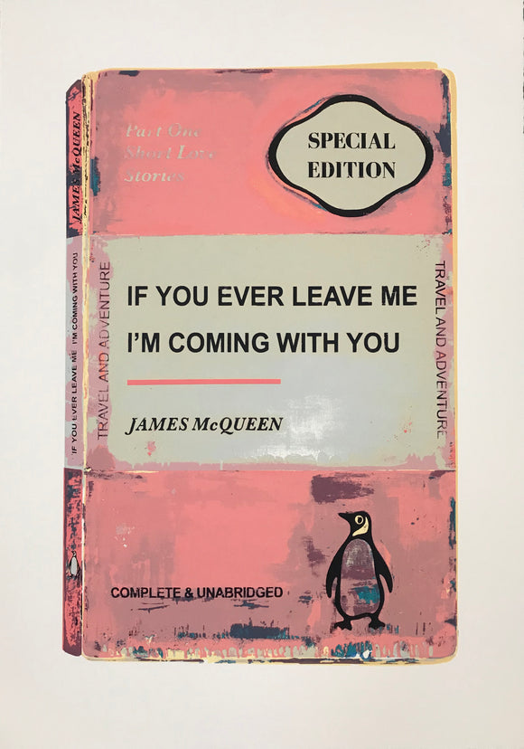James McQueen | If You Ever Leave Me I'm Coming With You - Pink