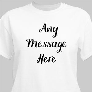 Any Message Here T-Shirt-Personalized Gifts