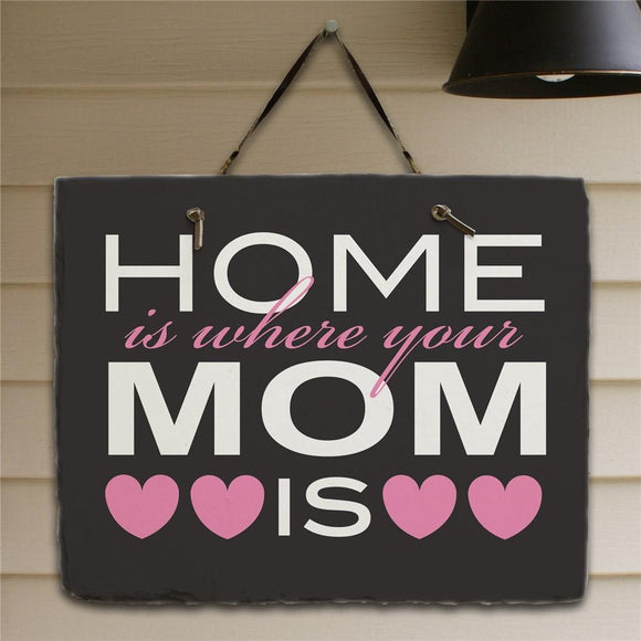 Home is Where Your Mom Is Slate Plaque-Personalized Gifts