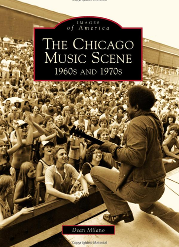 The Chicago Music Sceen 1960s and 1970s Autographed by Author Dean Milano