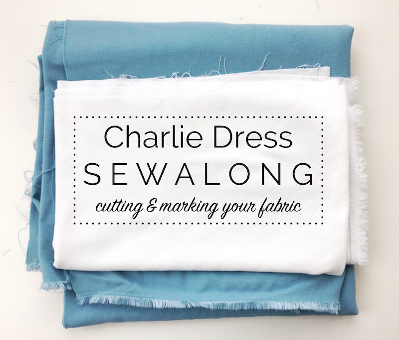 Charlie Dress Sewalong: Cutting & marking your fabric