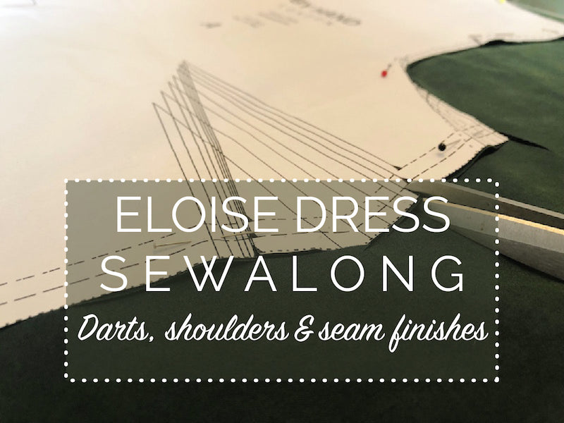 Eloise Dress Sewalong - darts, shoulder seams and seam finishes