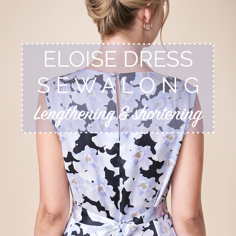 Lengthening & shortening the Eloise dress and sleeves