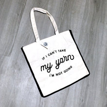 Load image into Gallery viewer, If I Can't Take My Yarn I'm Not Going Canvas Tote Bag