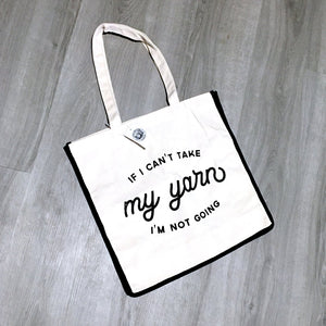 If I Can't Take My Yarn I'm Not Going Canvas Tote Bag