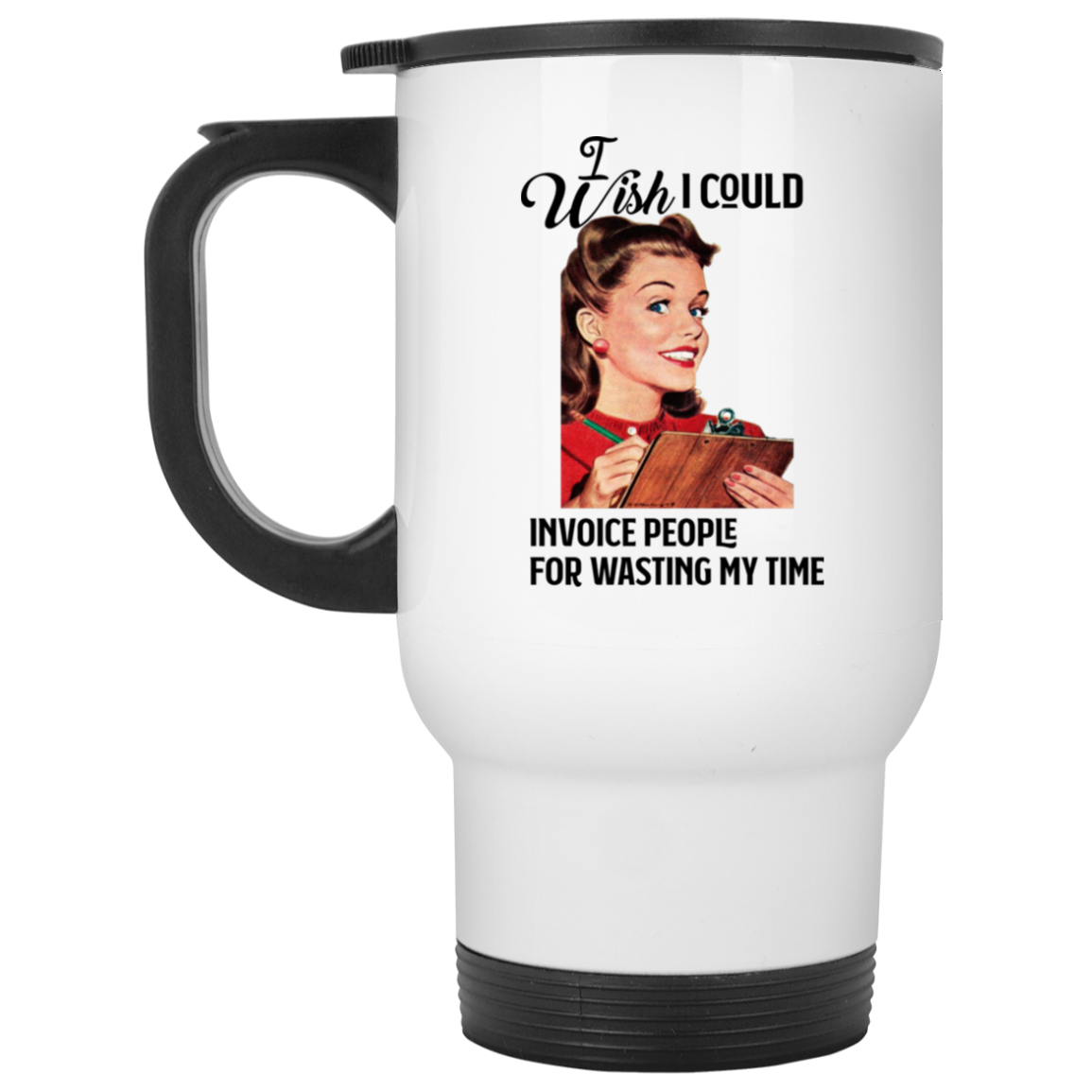 Invoice People for Wasted Time White Travel Mug