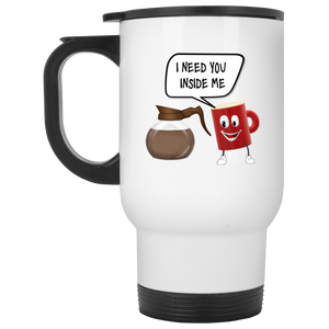 I Need You In Me White Travel Mug