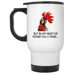 Pecked You 3 Times White Travel Mug
