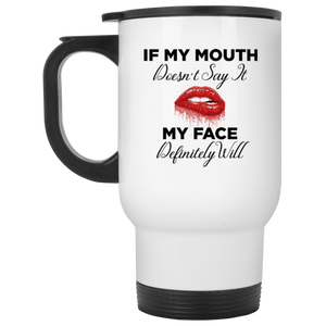 Mouth Doesn't Say it My Face Will White Travel Mug