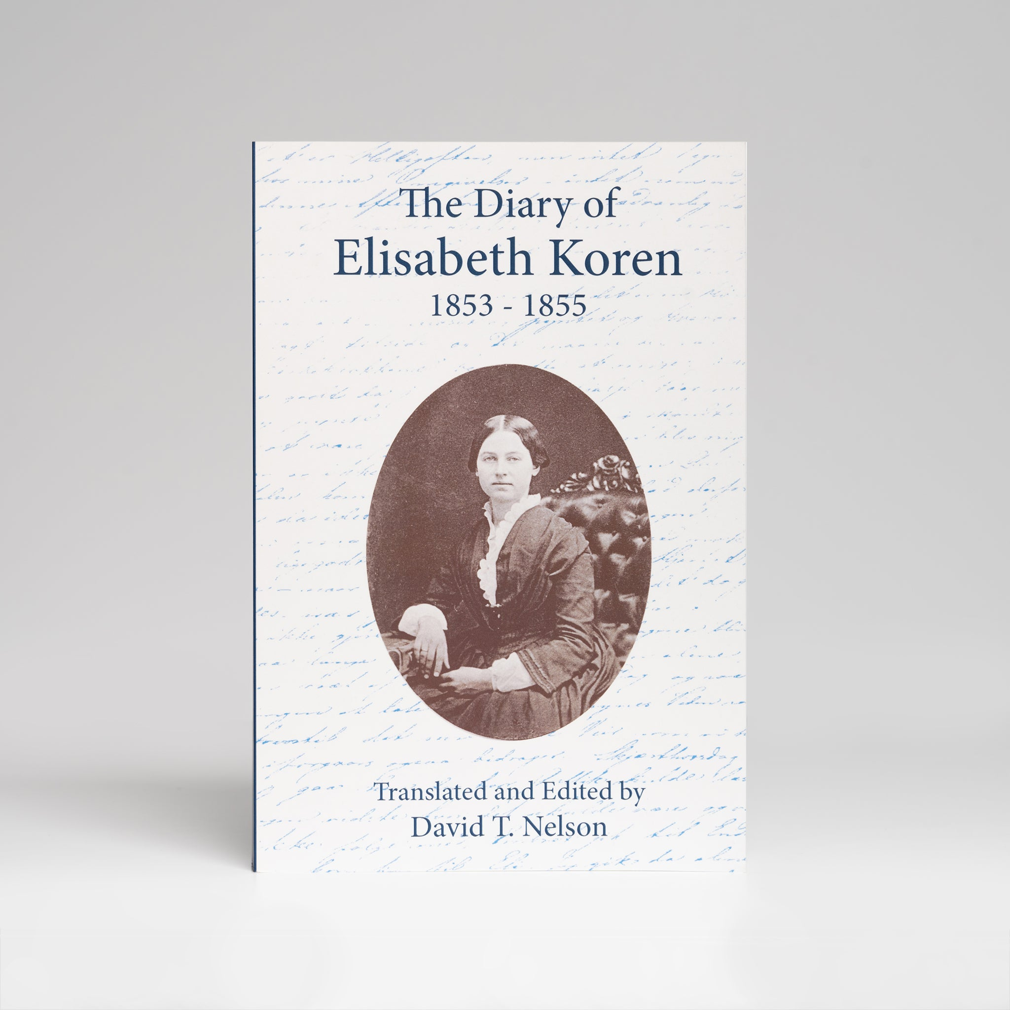 The Diary of Elizabeth Koren 1853-1855 by David T Nelson