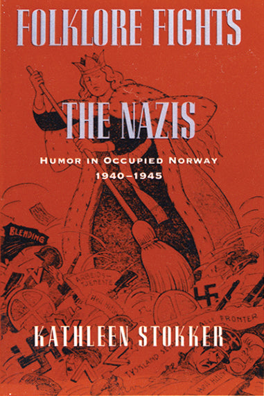 Folklore Fights the Nazis: Humor in Occupied Norway, 1940–1945 by Kathleen Stokker
