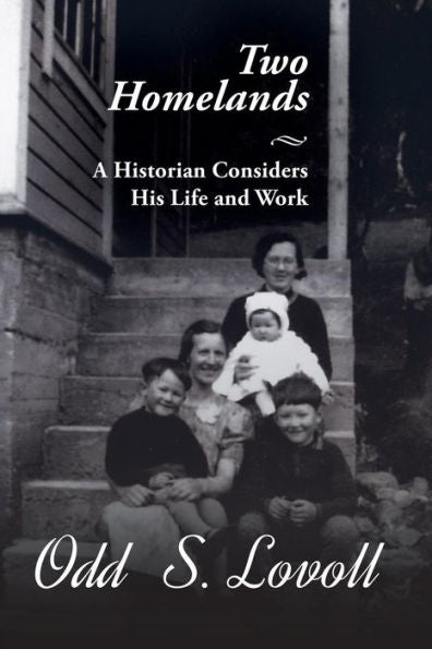Two Homelands: A Historian Considers His Life and Work by Odd S. Lovoll