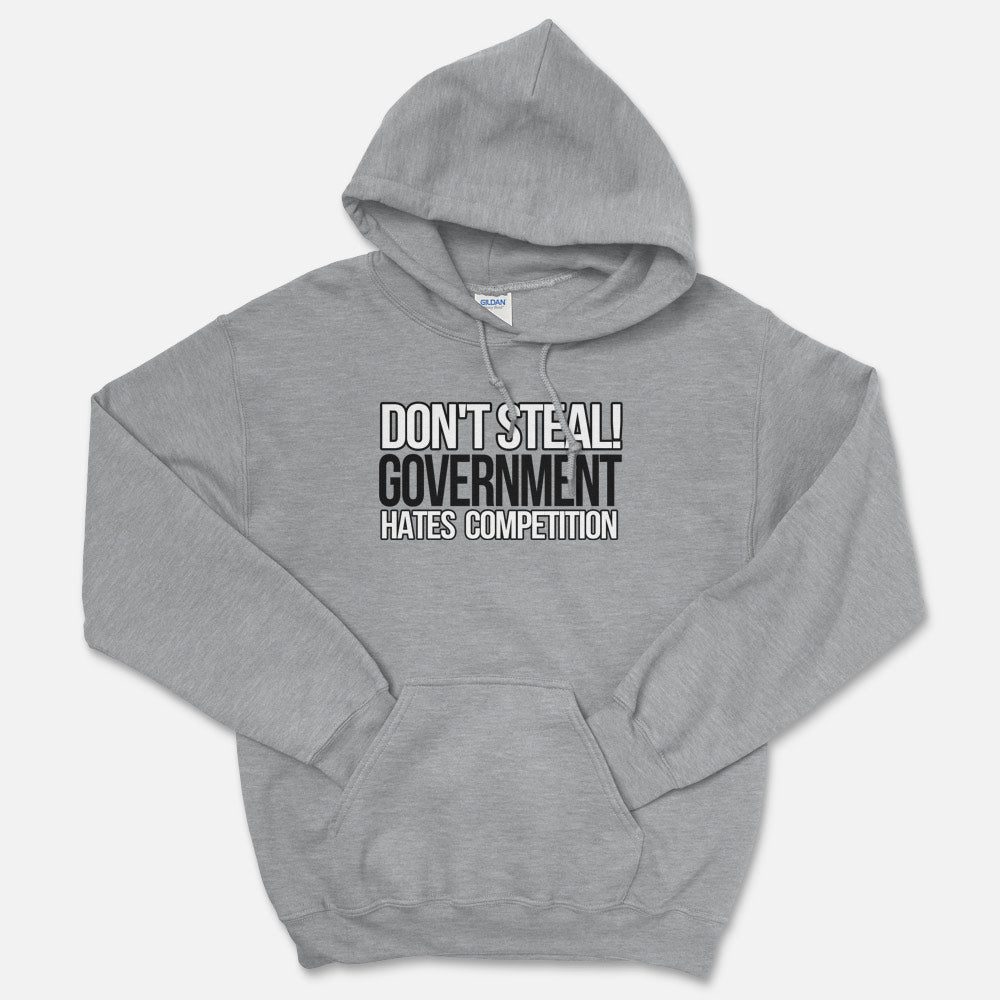 Don't Steal, Government Hates Competition Hooded Sweatshirt