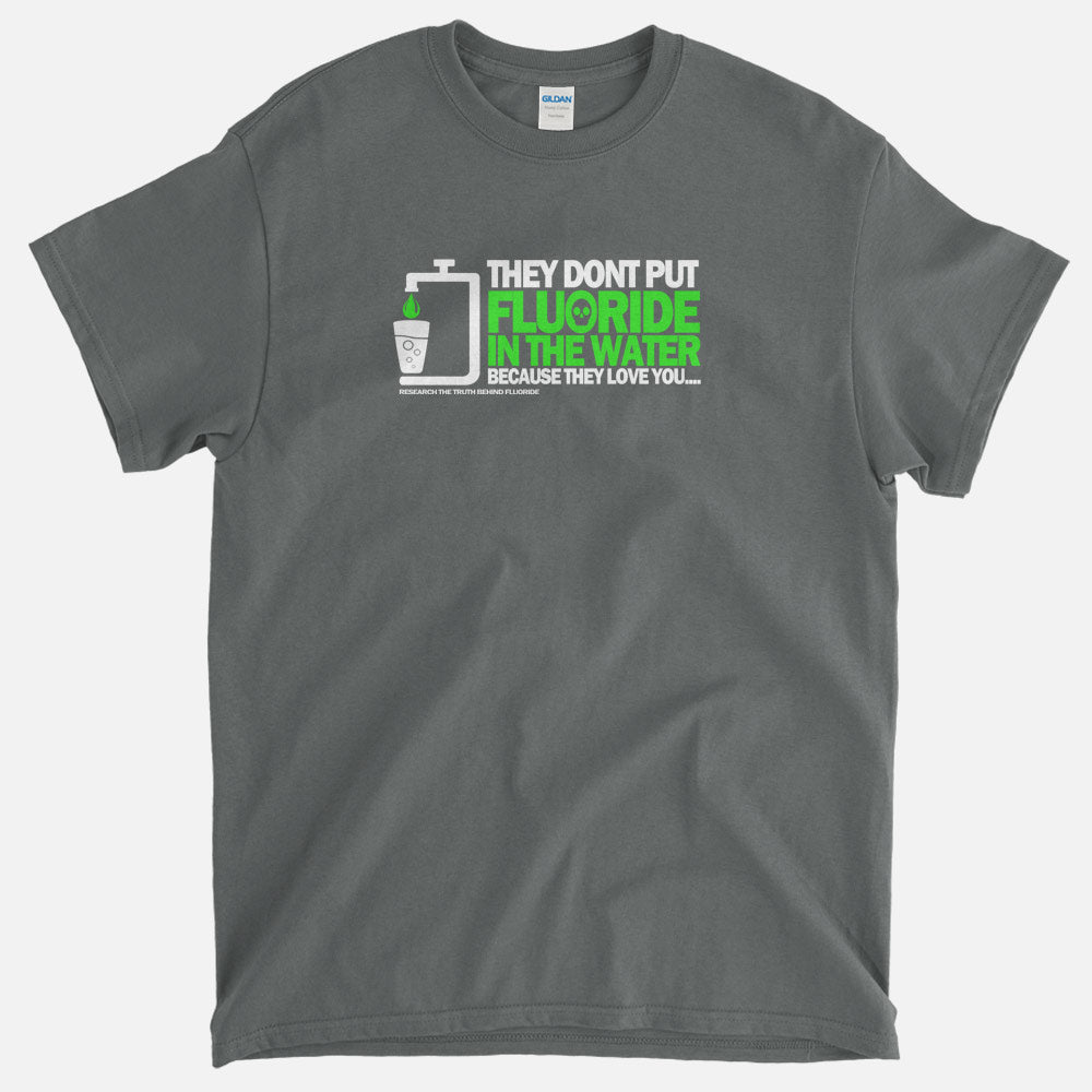 Fluoride, Because We Love You T-Shirt