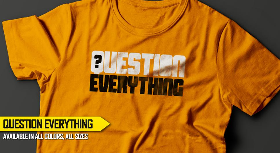 https://truthtshirts.com/products/question-everything-t-shirt