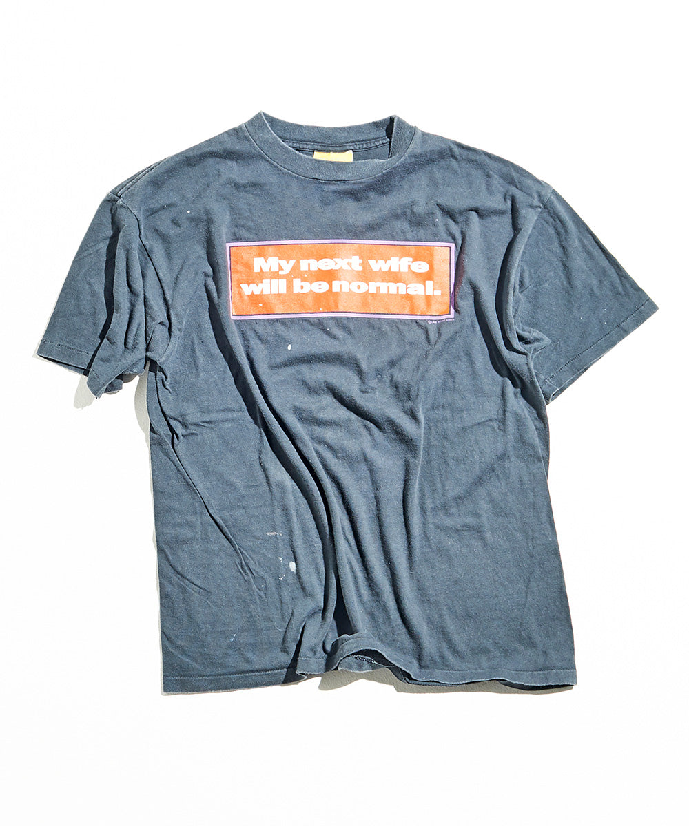 "1990s ""My next wife will be normal"" T-Shirt"