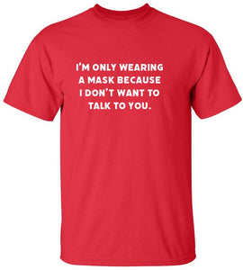 I Don't Want To Talk To You T-Shirt - Men's