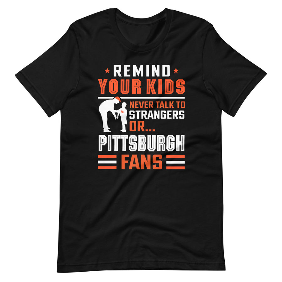 Never Talk To Pittsburgh Fans T-Shirt