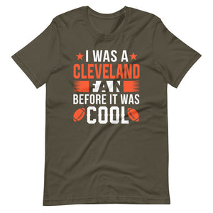 I was a Cleveland Fan Before It Was Cool T-Shirt