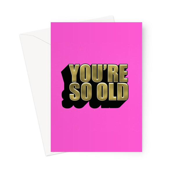 You're So Old Greeting Card