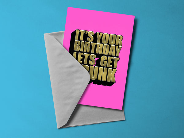It's Your Birthday Lets Get Drunk Birthday Card