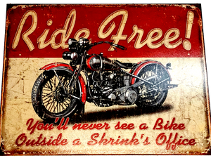 Ride Free(You'll Never See A Bike Outside A Shrink's Office)- Tin Sign