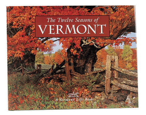 The Twelve Seasons of Vermont by Vermont Life
