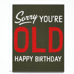 Greeting Card: SORRY YOU'RE OLD