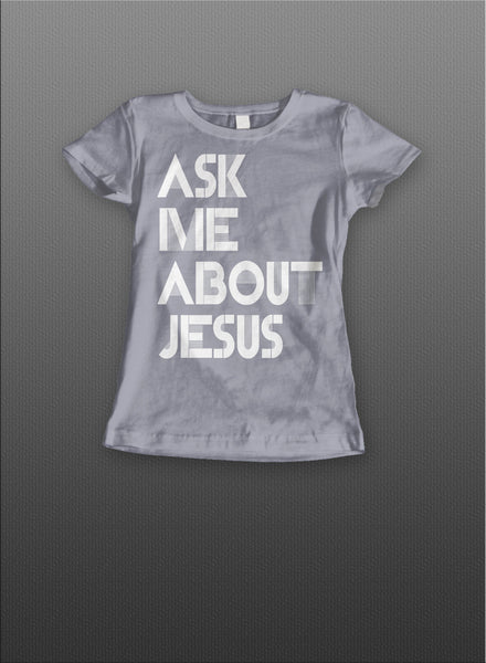 Ask Me About Jesus Ladies Tee