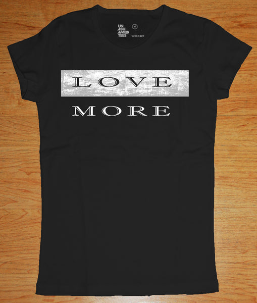 Love More Ladies Tee