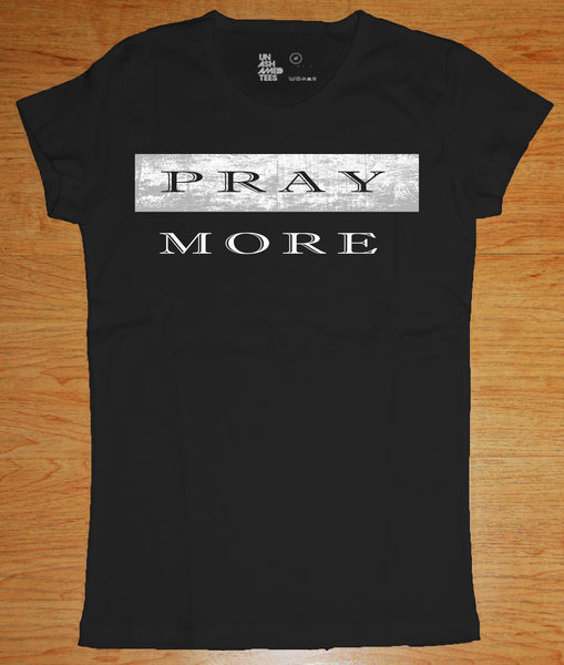 Pray More Ladies Tee