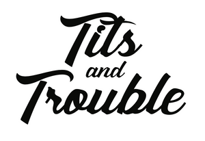 All Tits and Trouble