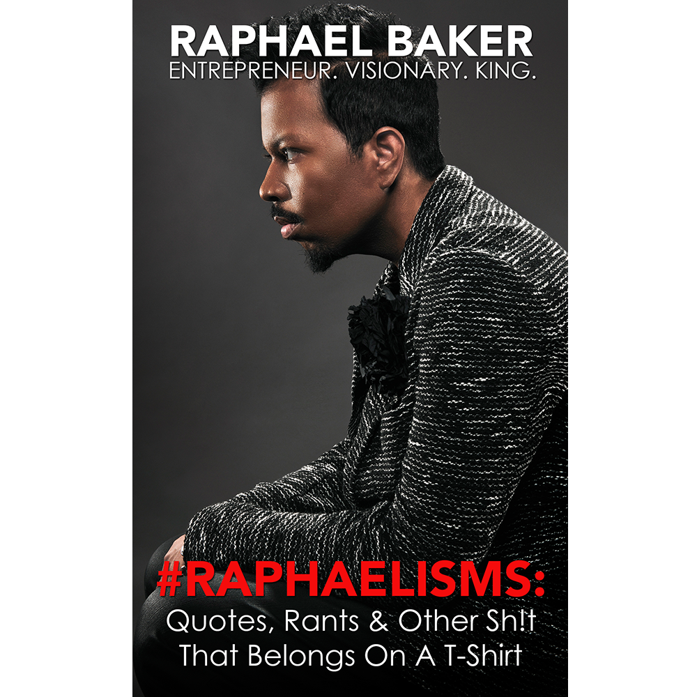 #RAPHAELISMS: QUOTES, RANTS & OTHER SH!T THAT BELONGS ON A T-SHIRT (SIGNED)