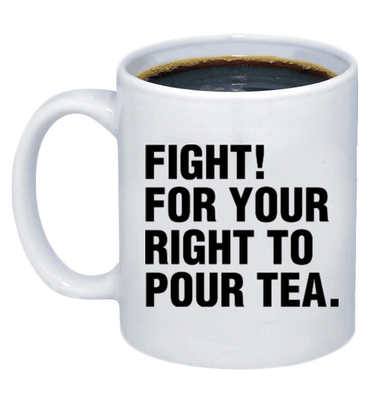 Fight For Your Right, To Pour Tea Coffee Mug